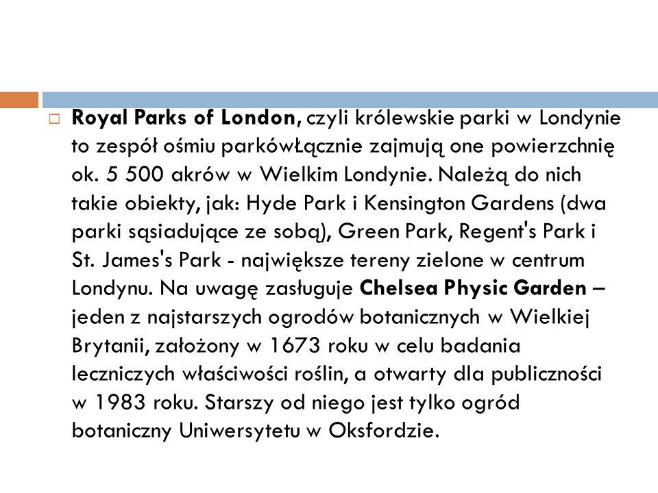  Royal Parks of London, czyli królewskie parki w Londynie to zespół ośmiu parkówŁącznie zajmują one powierzchnię ok.
