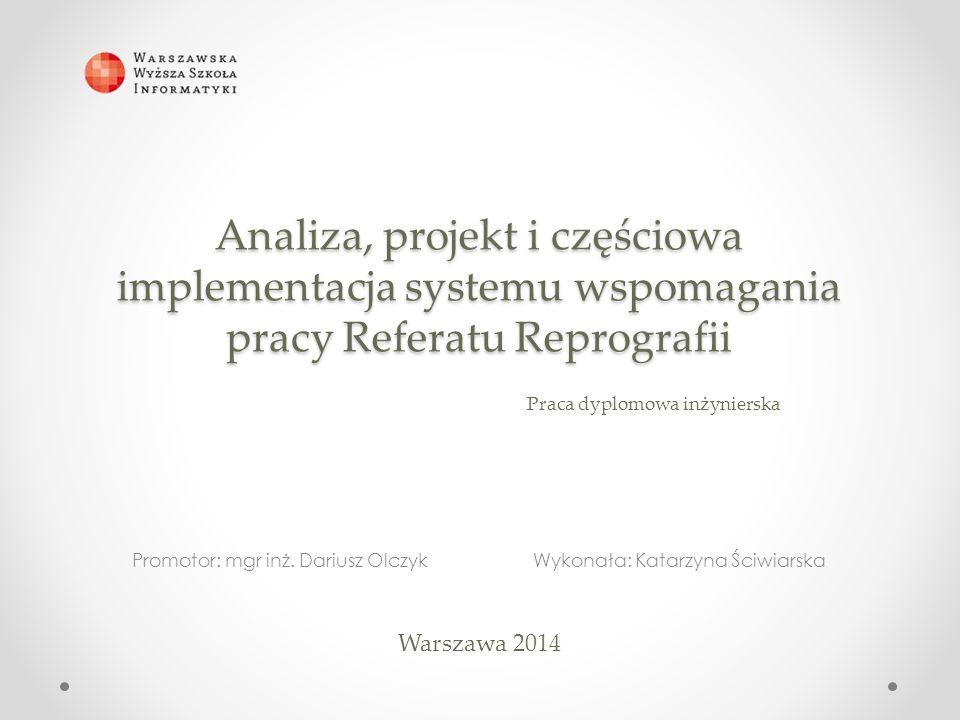 Cel pracy o Zaprojektowanie i wykonanie systemu wspomagającego pracę Referatu Reprografii o Stworzenie wspólnego repozytorium danych dla całej instytucji o Wsparcie Kierowników Czytelni i Reprografii w zarządzaniu podległymi zespołami