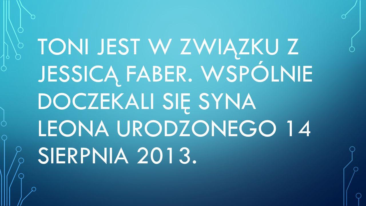 TONI JEST W ZWIĄZKU Z JESSICĄ FABER. WSPÓLNIE DOCZEKALI SIĘ SYNA LEONA URODZONEGO 14 SIERPNIA 2013.