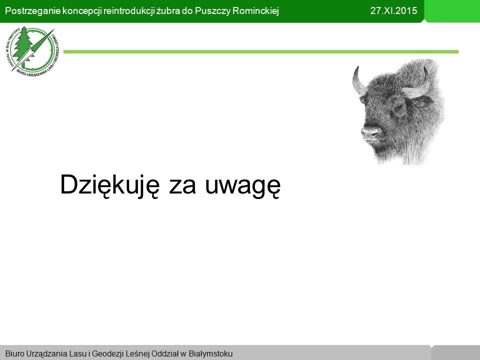 Biuro Urządzania Lasu i Geodezji Leśnej Oddział w KrakowieBiuro Urządzania Lasu i Geodezji Leśnej Oddział w Białymstoku Postrzeganie koncepcji reintrodukcji żubra do Puszczy Rominckiej 27.XI.2015 Dziękuję za uwagę