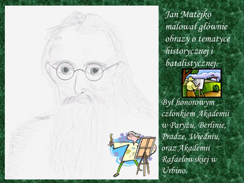 Jan Matejko malował głównie obrazy o tematyce historycznej i batalistycznej. Był honorowym członkiem Akademii w Paryżu, Berlinie, Pradze, Wiedniu, ora