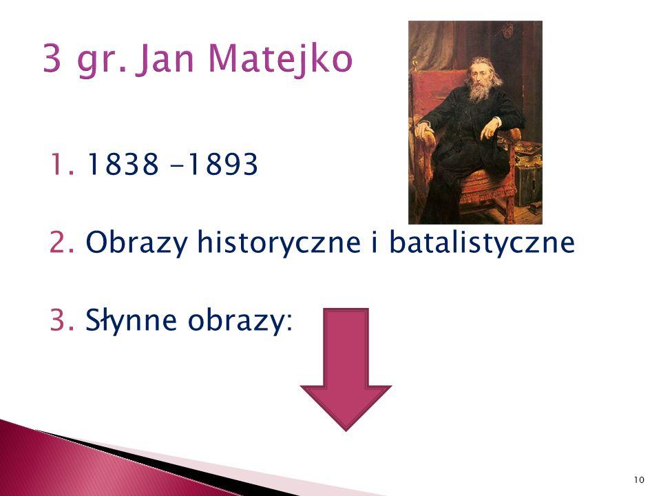 1.1838 -1893 2.Obrazy historyczne i batalistyczne 3.Słynne obrazy: 10