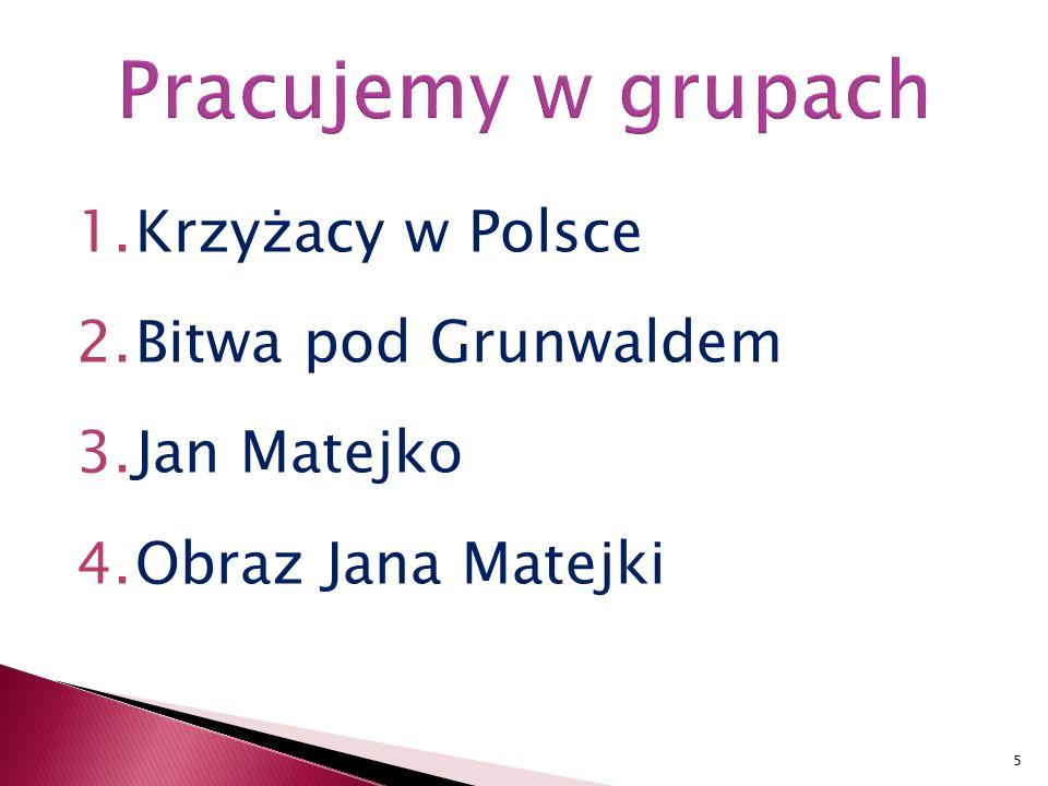 1.Krzyżacy w Polsce 2.Bitwa pod Grunwaldem 3.Jan Matejko 4.Obraz Jana Matejki 5