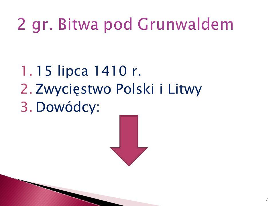 1.15 lipca 1410 r. 2.Zwycięstwo Polski i Litwy 3.Dowódcy: 7
