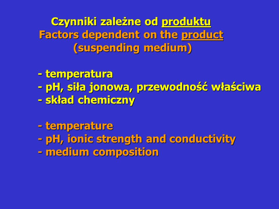 Czynniki zależne od produktu Factors dependent on the product (suspending medium) (suspending medium) - temperatura - pH, siła jonowa, przewodność właściwa - skład chemiczny - temperature - pH, ionic strength and conductivity - medium composition