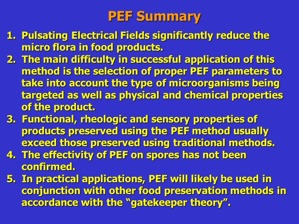 PEF Summary 1.Pulsating Electrical Fields significantly reduce the micro flora in food products.
