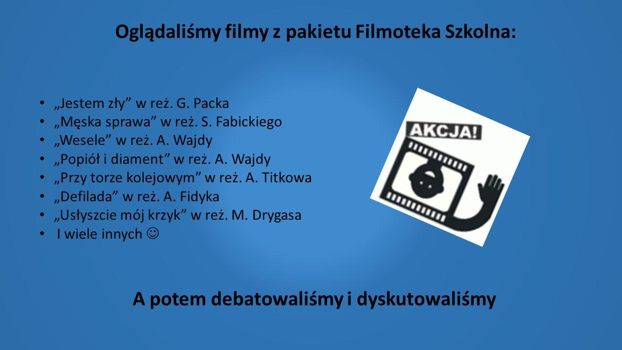 """Oglądaliśmy filmy z pakietu Filmoteka Szkolna: """"Jestem zły"""" w reż. G. Packa """"Męska sprawa"""" w reż. S. Fabickiego """"Wesele"""" w reż. A. Wajdy """"Popiół i dia"""