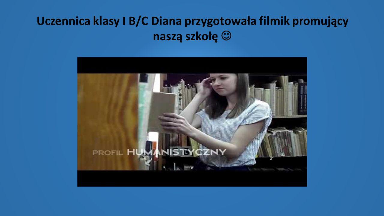 Uczennica klasy I B/C Diana przygotowała filmik promujący naszą szkołę