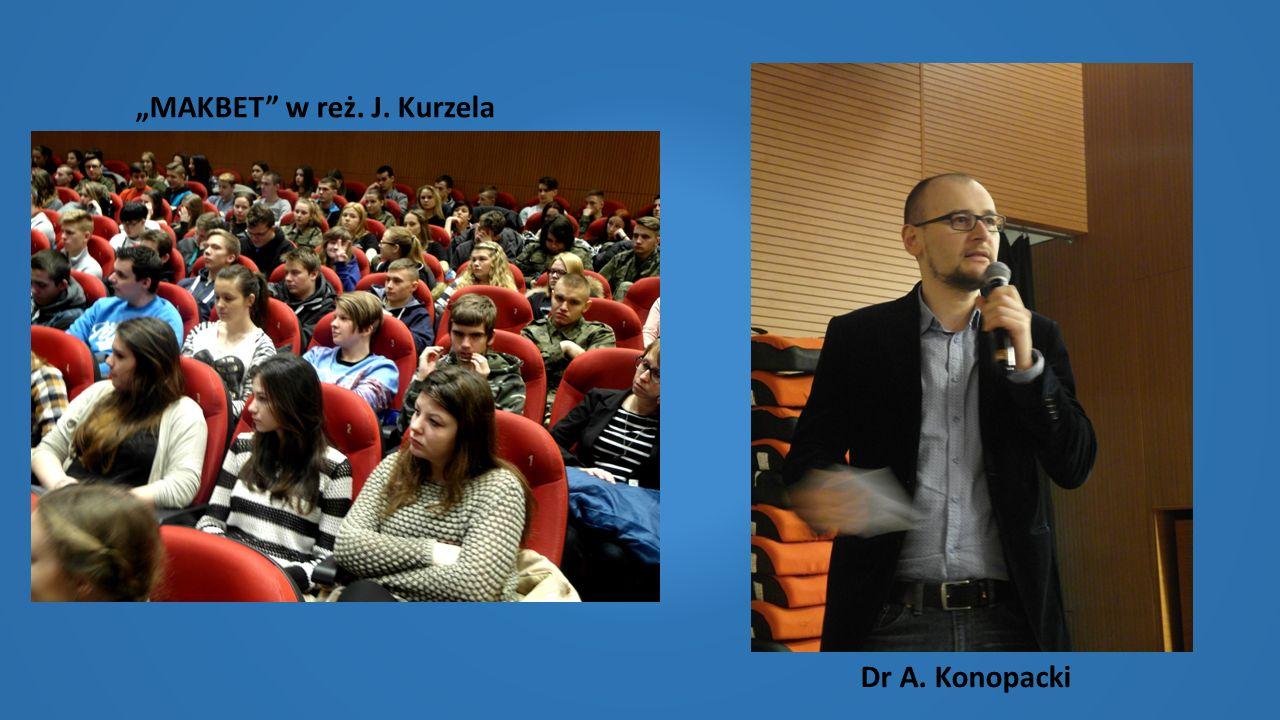 """MAKBET"" w reż. J. Kurzela Dr A. Konopacki"