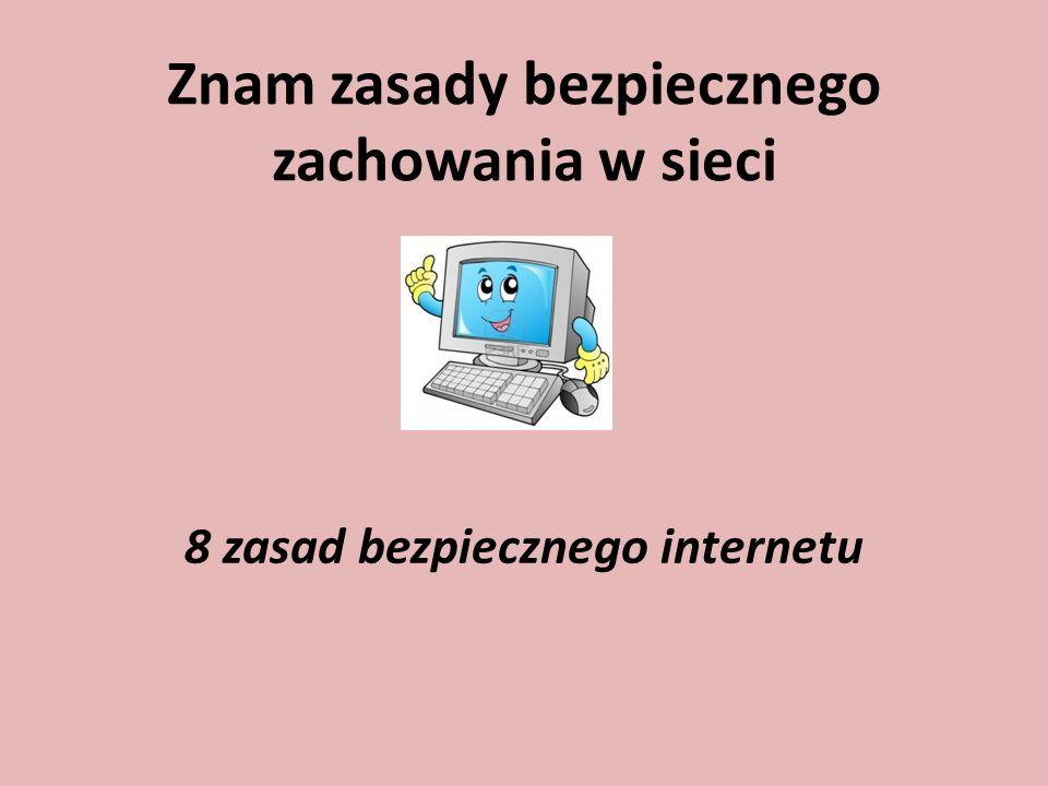 Zasada 1 Nie wszystko co piszą w internecie jest prawdą.