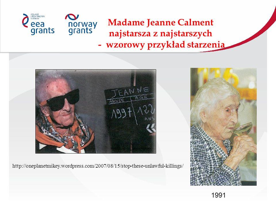 Madame Jeanne Calment najstarsza z najstarszych - wzorowy przykład starzenia http://oneplanetmikey.wordpress.com/2007/08/15/stop-these-unlawful-killings/ 1991