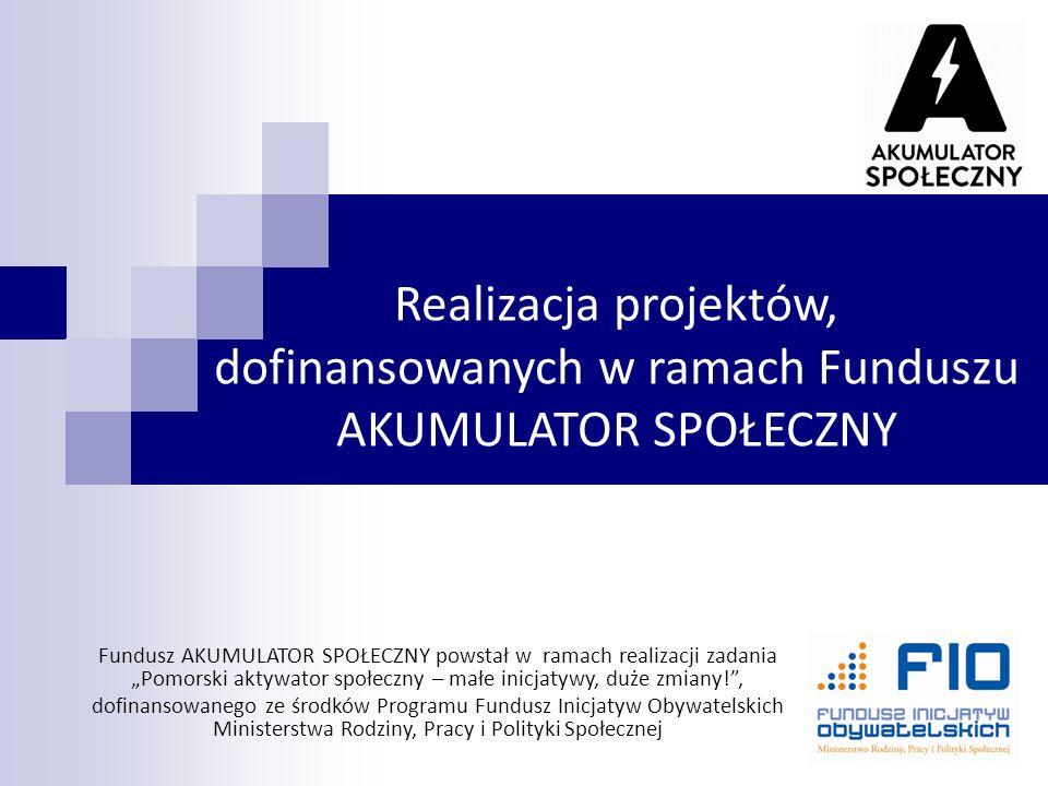 """Realizacja projektów, dofinansowanych w ramach Funduszu AKUMULATOR SPOŁECZNY Fundusz AKUMULATOR SPOŁECZNY powstał w ramach realizacji zadania """"Pomorsk"""