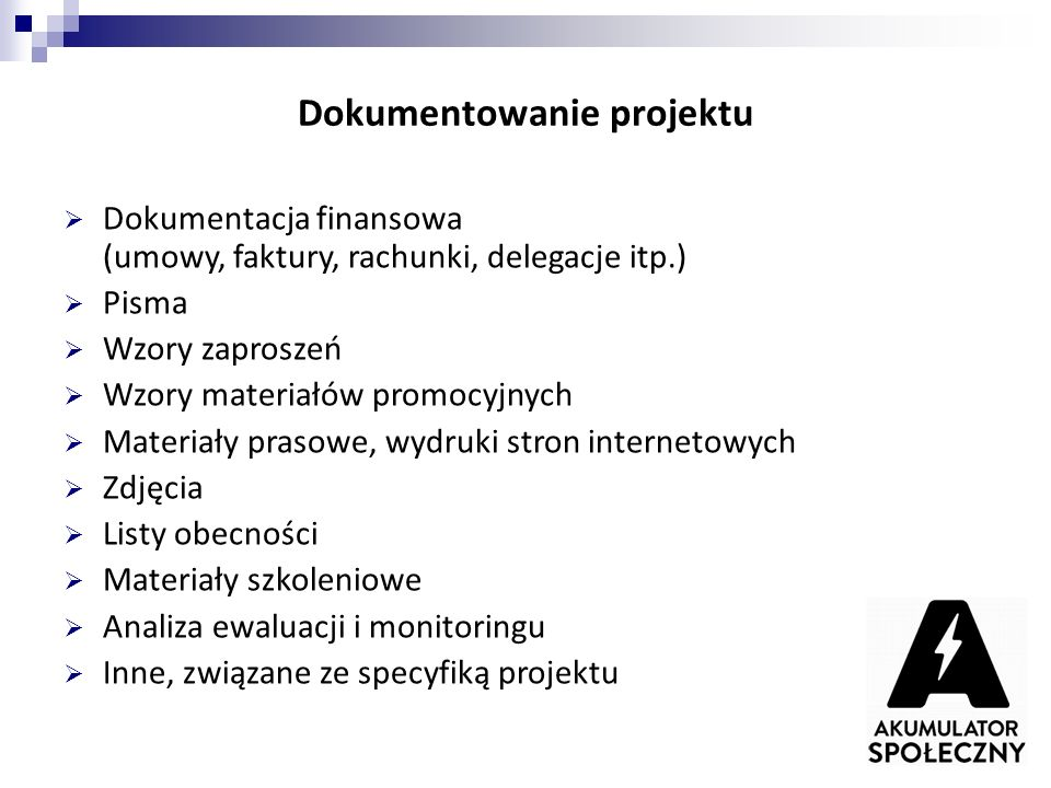 Dokumentowanie projektu  Dokumentacja finansowa (umowy, faktury, rachunki, delegacje itp.)  Pisma  Wzory zaproszeń  Wzory materiałów promocyjnych