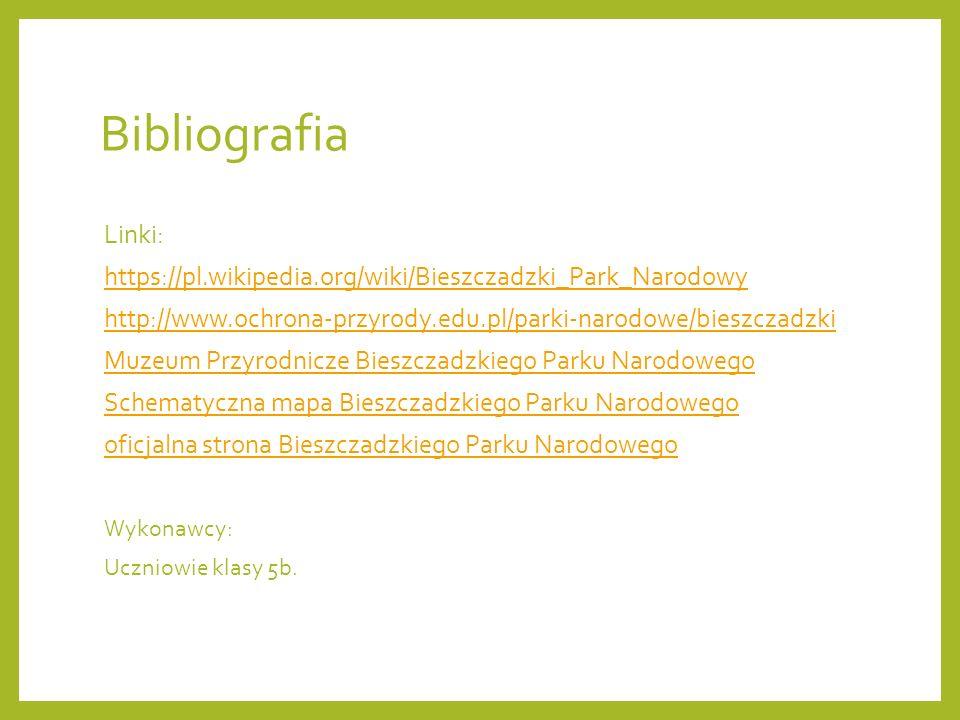 Bibliografia Linki: https://pl.wikipedia.org/wiki/Bieszczadzki_Park_Narodowy http://www.ochrona-przyrody.edu.pl/parki-narodowe/bieszczadzki Muzeum Prz