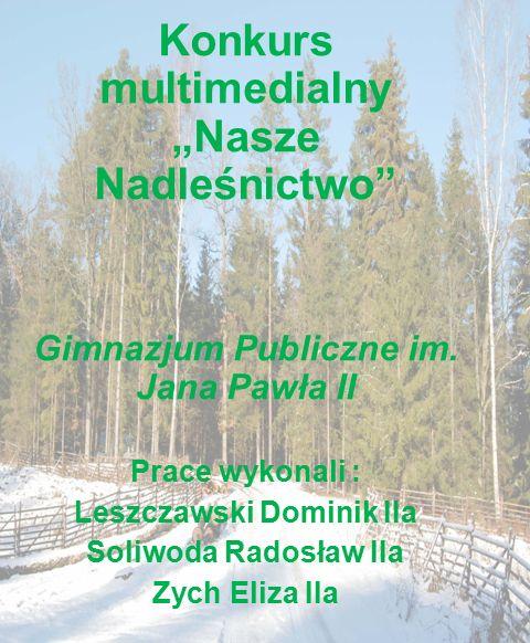 """Konkurs multimedialny """"Nasze Nadleśnictwo Gimnazjum Publiczne im."""