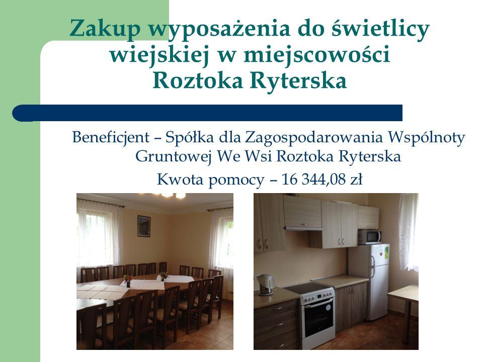Zakup wyposażenia do świetlicy wiejskiej w miejscowości Roztoka Ryterska Beneficjent – Spółka dla Zagospodarowania Wspólnoty Gruntowej We Wsi Roztoka