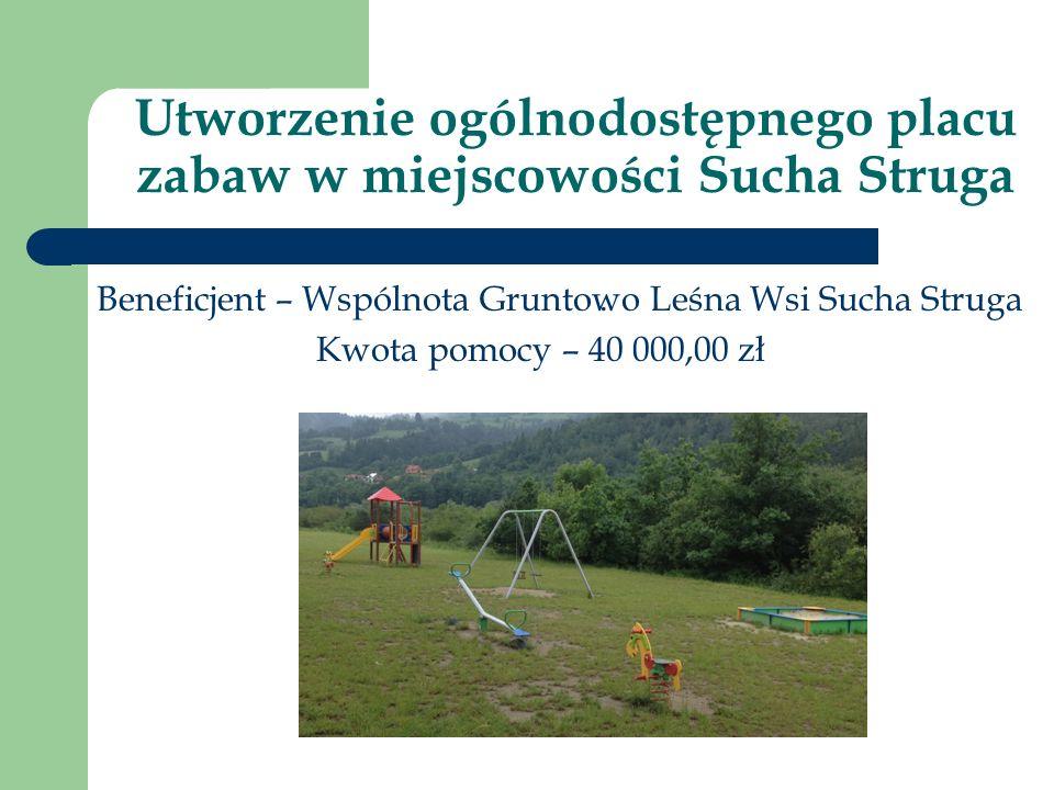Utworzenie ogólnodostępnego placu zabaw w miejscowości Sucha Struga.Beneficjent – Wspólnota Gruntowo Leśna Wsi Sucha Struga Kwota pomocy – 40 000,00 zł