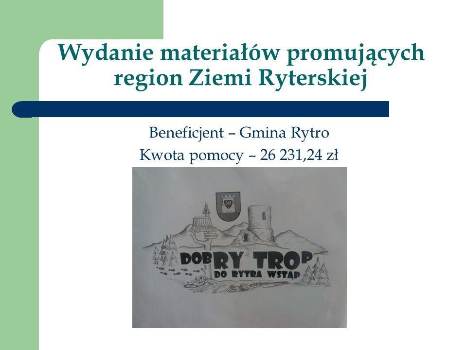 Wydanie materiałów promujących region Ziemi Ryterskiej Beneficjent – Gmina Rytro Kwota pomocy – 26 231,24 zł