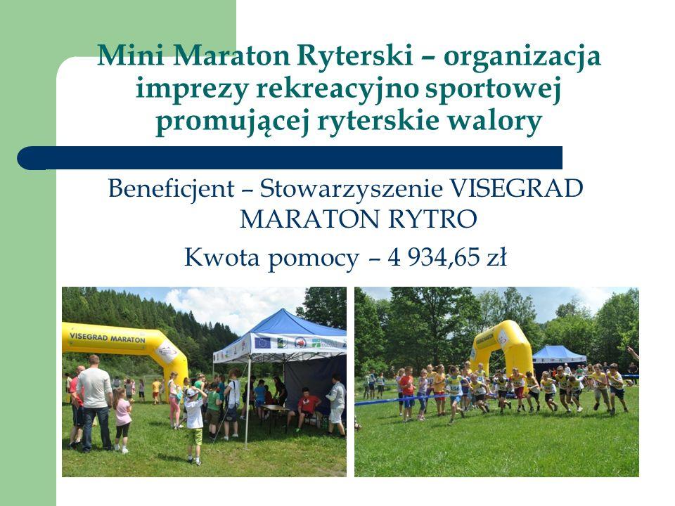 Mini Maraton Ryterski – organizacja imprezy rekreacyjno sportowej promującej ryterskie walory Beneficjent – Stowarzyszenie VISEGRAD MARATON RYTRO Kwota pomocy – 4 934,65 zł