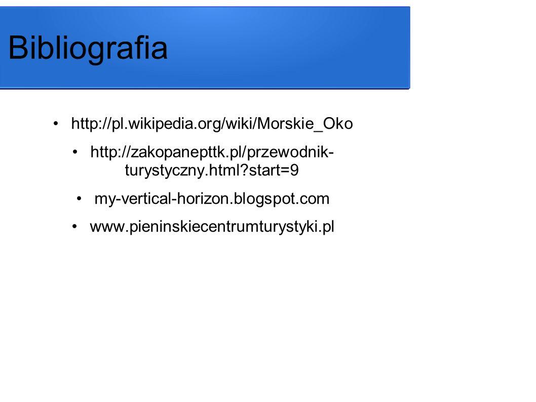 Bibliografia http://pl.wikipedia.org/wiki/Morskie_Oko http://zakopanepttk.pl/przewodnik- turystyczny.html?start=9 my-vertical-horizon.blogspot.com www