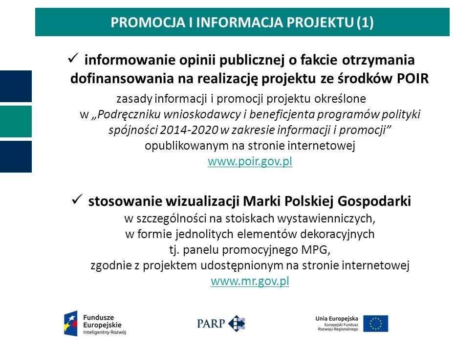 """PROMOCJA I INFORMACJA PROJEKTU (1) informowanie opinii publicznej o fakcie otrzymania dofinansowania na realizację projektu ze środków POIR zasady informacji i promocji projektu określone w """"Podręczniku wnioskodawcy i beneficjenta programów polityki spójności 2014-2020 w zakresie informacji i promocji opublikowanym na stronie internetowej www.poir.gov.pl www.poir.gov.pl stosowanie wizualizacji Marki Polskiej Gospodarki w szczególności na stoiskach wystawienniczych, w formie jednolitych elementów dekoracyjnych tj."""