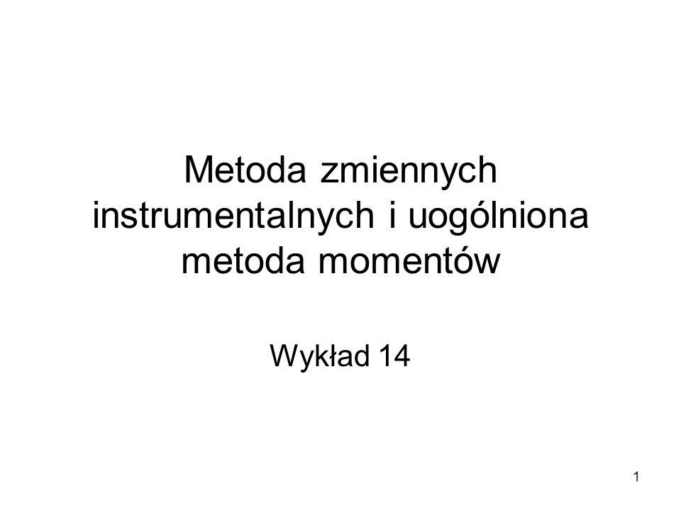 1 Metoda zmiennych instrumentalnych i uogólniona metoda momentów Wykład 14