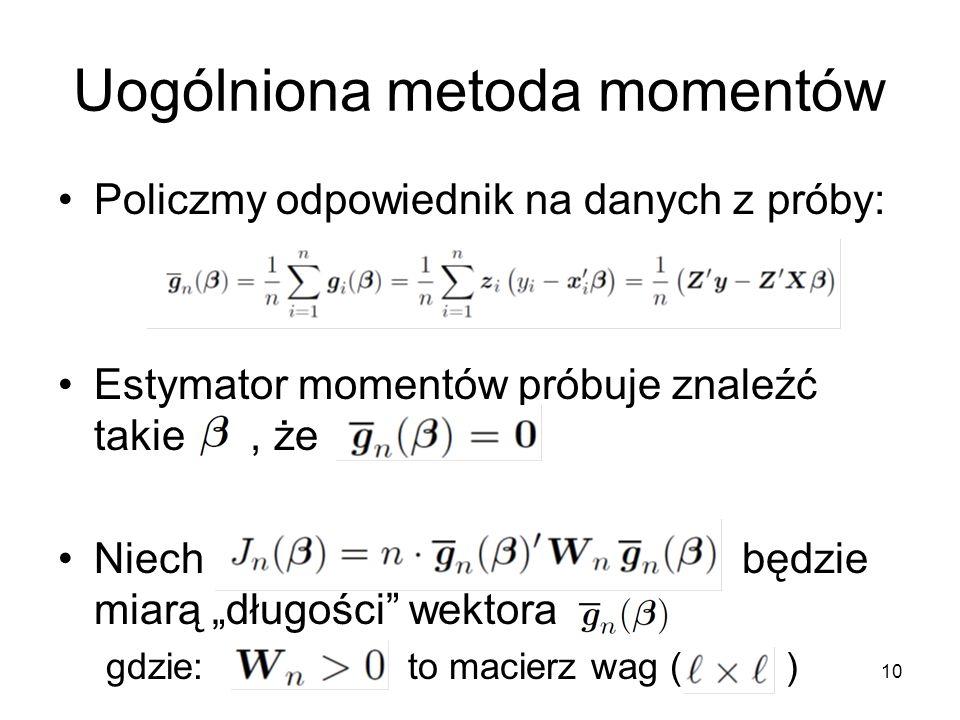 """10 Uogólniona metoda momentów Policzmy odpowiednik na danych z próby: Estymator momentów próbuje znaleźć takie, że Niech będzie miarą """"długości"""" wekto"""