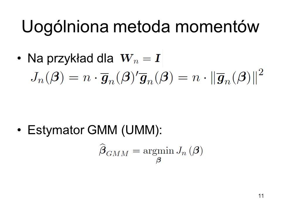 11 Uogólniona metoda momentów Na przykład dla Estymator GMM (UMM):