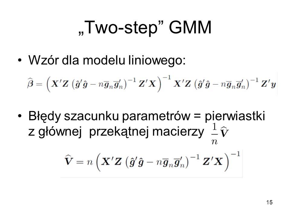"""15 """"Two-step"""" GMM Wzór dla modelu liniowego: Błędy szacunku parametrów = pierwiastki z głównej przekątnej macierzy"""