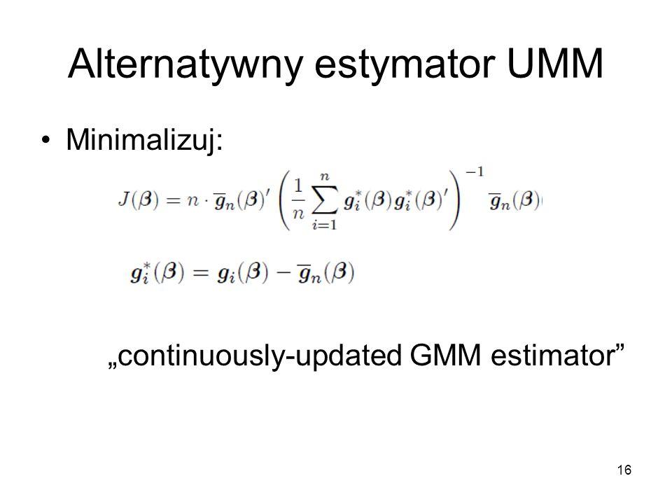 "16 Alternatywny estymator UMM Minimalizuj: ""continuously-updated GMM estimator"""