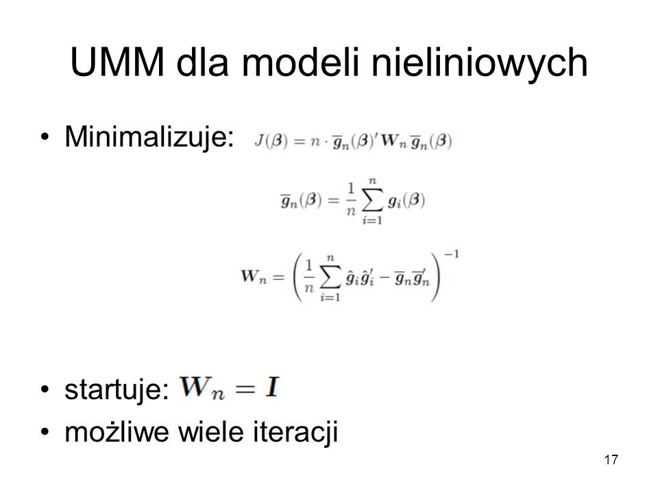 17 UMM dla modeli nieliniowych Minimalizuje: startuje: możliwe wiele iteracji
