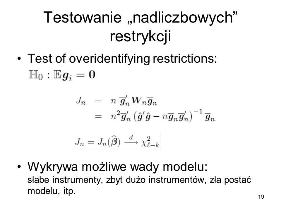 """19 Testowanie """"nadliczbowych"""" restrykcji Test of overidentifying restrictions: Wykrywa możliwe wady modelu: słabe instrumenty, zbyt dużo instrumentów,"""