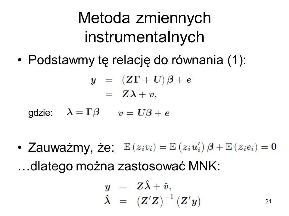 21 Metoda zmiennych instrumentalnych Podstawmy tę relację do równania (1): gdzie: Zauważmy, że: …dlatego można zastosować MNK: