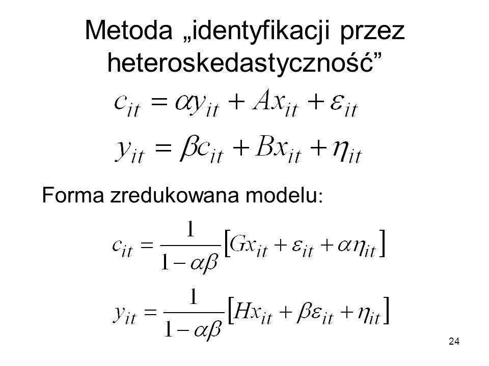 """24 Metoda """"identyfikacji przez heteroskedastyczność"""" Forma zredukowana modelu :"""