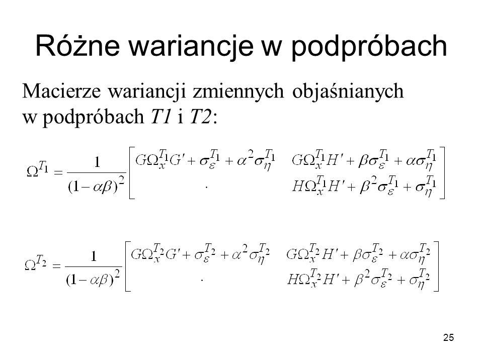 25 Różne wariancje w podpróbach Macierze wariancji zmiennych objaśnianych w podpróbach T1 i T2:
