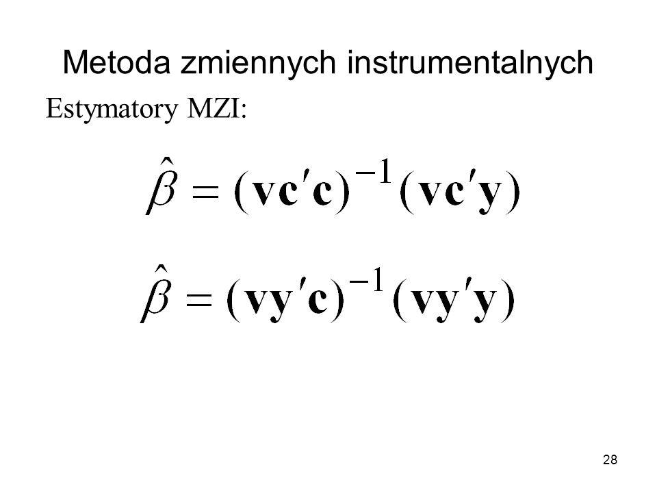 28 Metoda zmiennych instrumentalnych Estymatory MZI:
