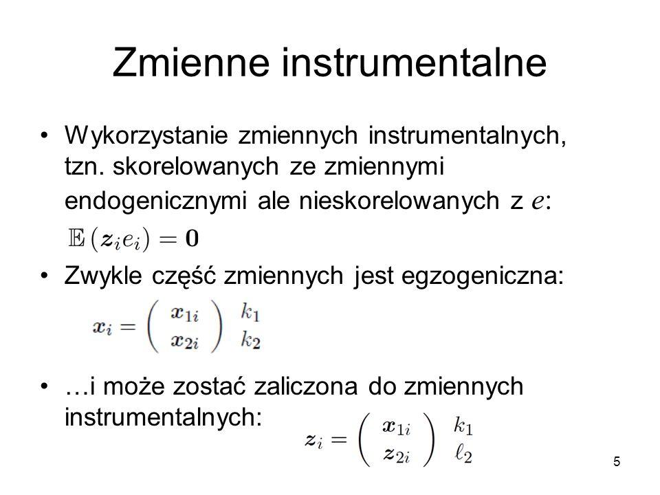 5 Zmienne instrumentalne Wykorzystanie zmiennych instrumentalnych, tzn. skorelowanych ze zmiennymi endogenicznymi ale nieskorelowanych z e: Zwykle czę