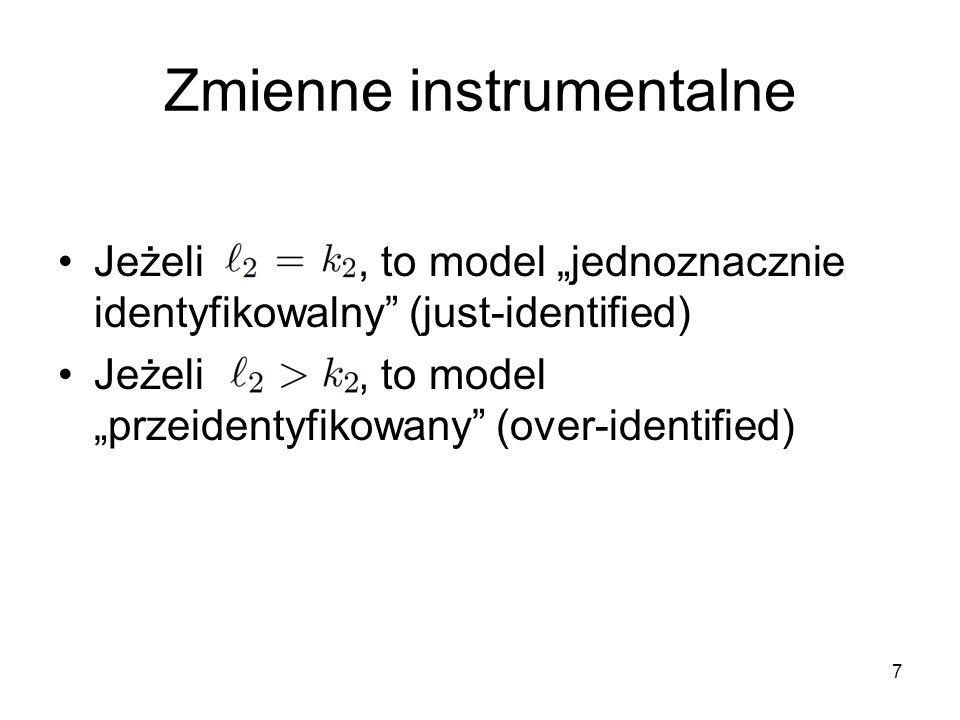 """7 Zmienne instrumentalne Jeżeli, to model """"jednoznacznie identyfikowalny"""" (just-identified) Jeżeli, to model """"przeidentyfikowany"""" (over-identified)"""