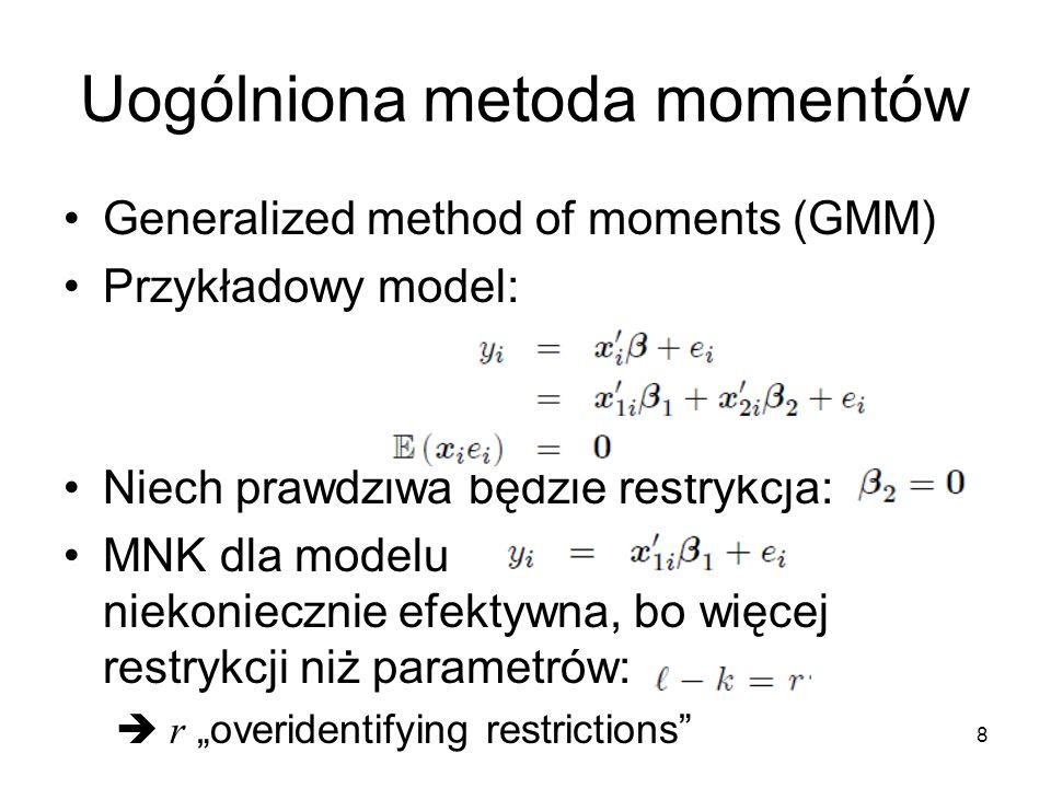 8 Uogólniona metoda momentów Generalized method of moments (GMM) Przykładowy model: Niech prawdziwa będzie restrykcja: MNK dla modelu niekoniecznie ef