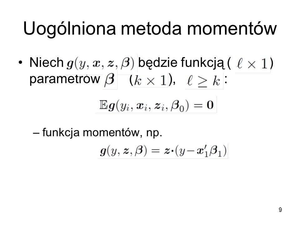 9 Uogólniona metoda momentów Niechbędzie funkcją ( ) parametrów (), : –funkcja momentów, np.