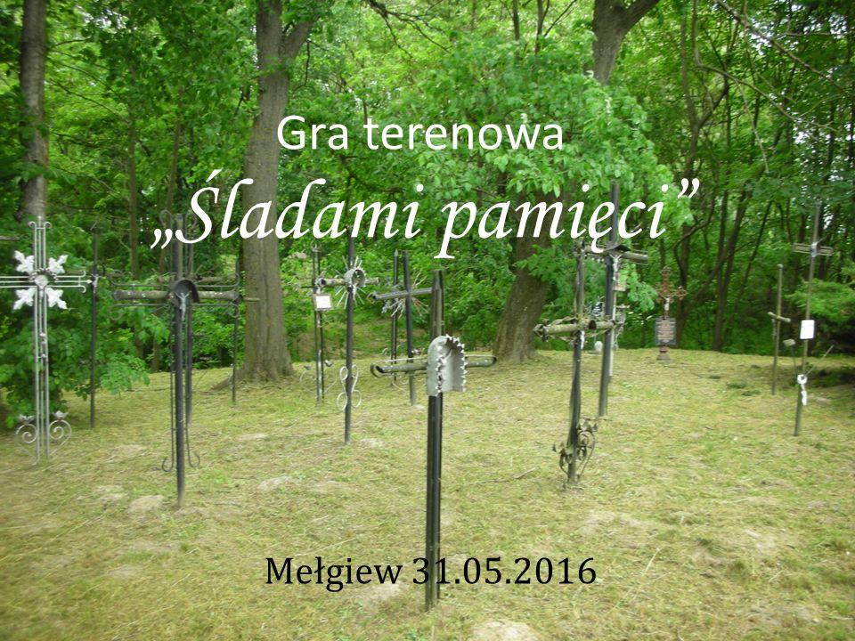 """Gra terenowa """"Śladami pamięci Mełgiew 31.05.2016"""