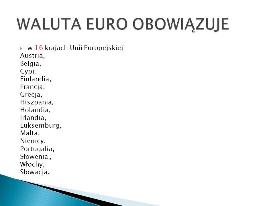  w 16 krajach Unii Europejskiej: Austria, Belgia, Cypr, Finlandia, Francja, Grecja, Hiszpania, Holandia, Irlandia, Luksemburg, Malta, Niemcy, Portuga