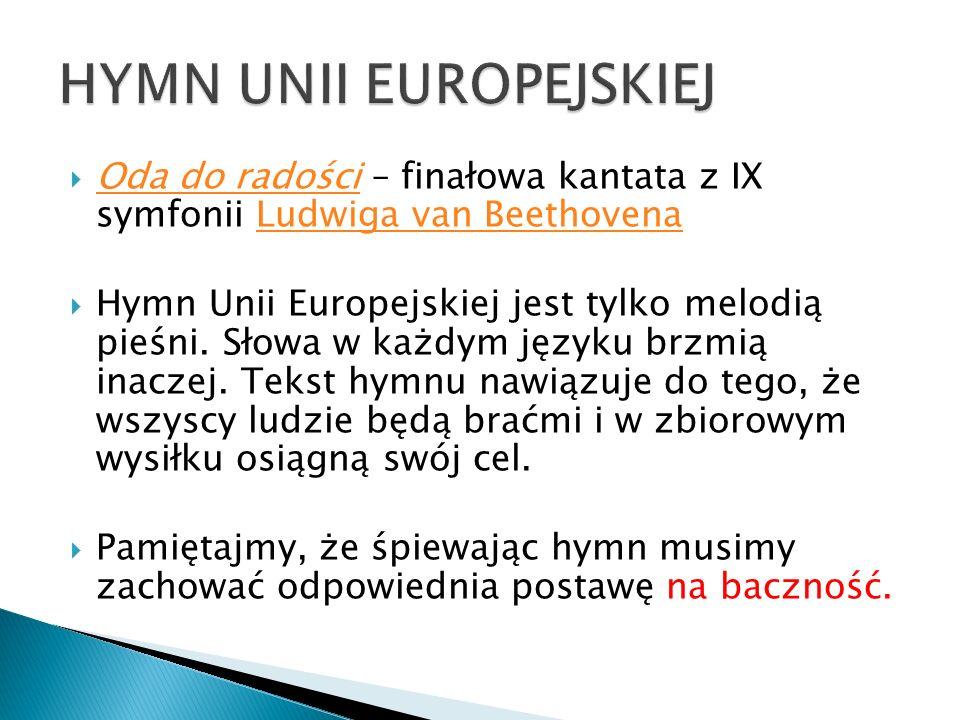  Oda do radości – finałowa kantata z IX symfonii Ludwiga van Beethovena Oda do radościLudwiga van Beethovena  Hymn Unii Europejskiej jest tylko melodią pieśni.