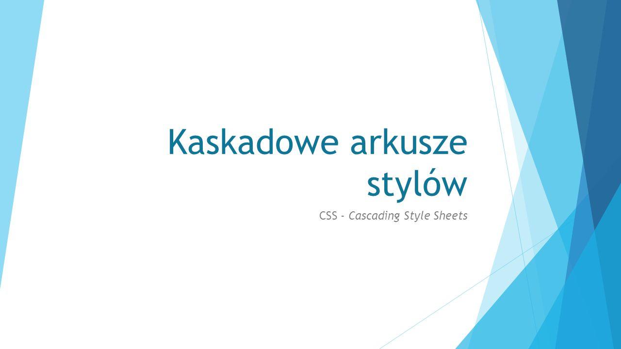 Kaskadowe arkusze stylów CSS - Cascading Style Sheets