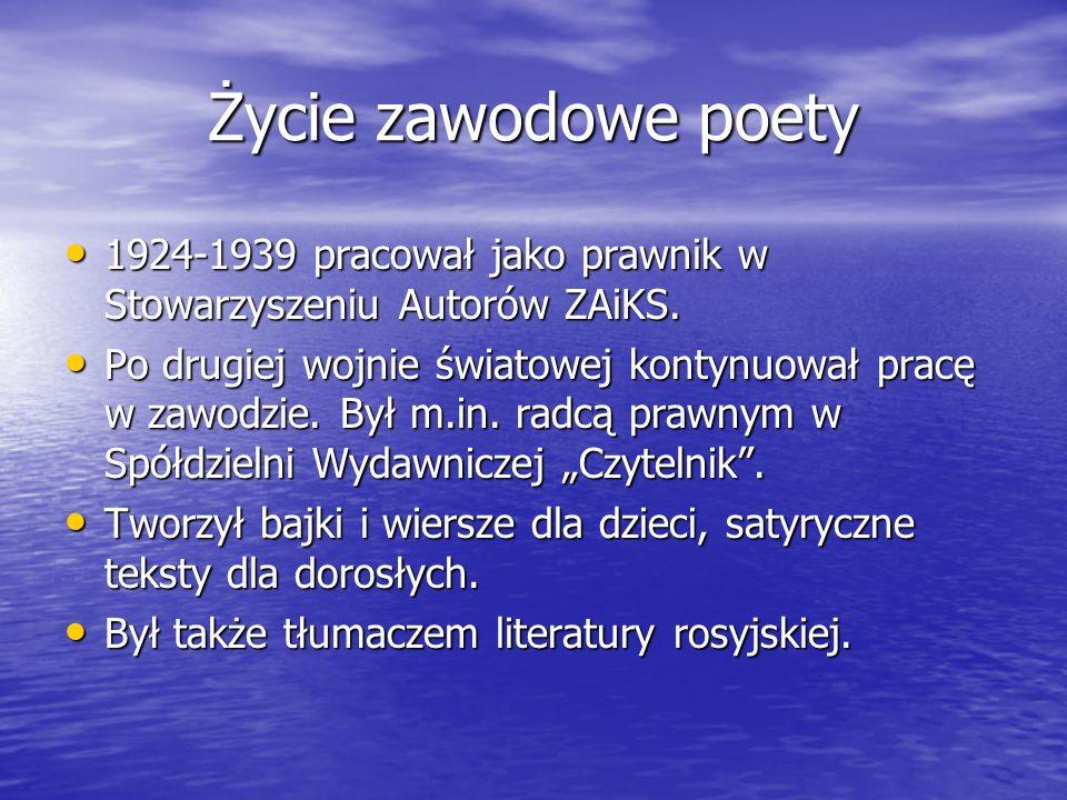 Życie zawodowe poety 1924-1939 pracował jako prawnik w Stowarzyszeniu Autorów ZAiKS. 1924-1939 pracował jako prawnik w Stowarzyszeniu Autorów ZAiKS. P