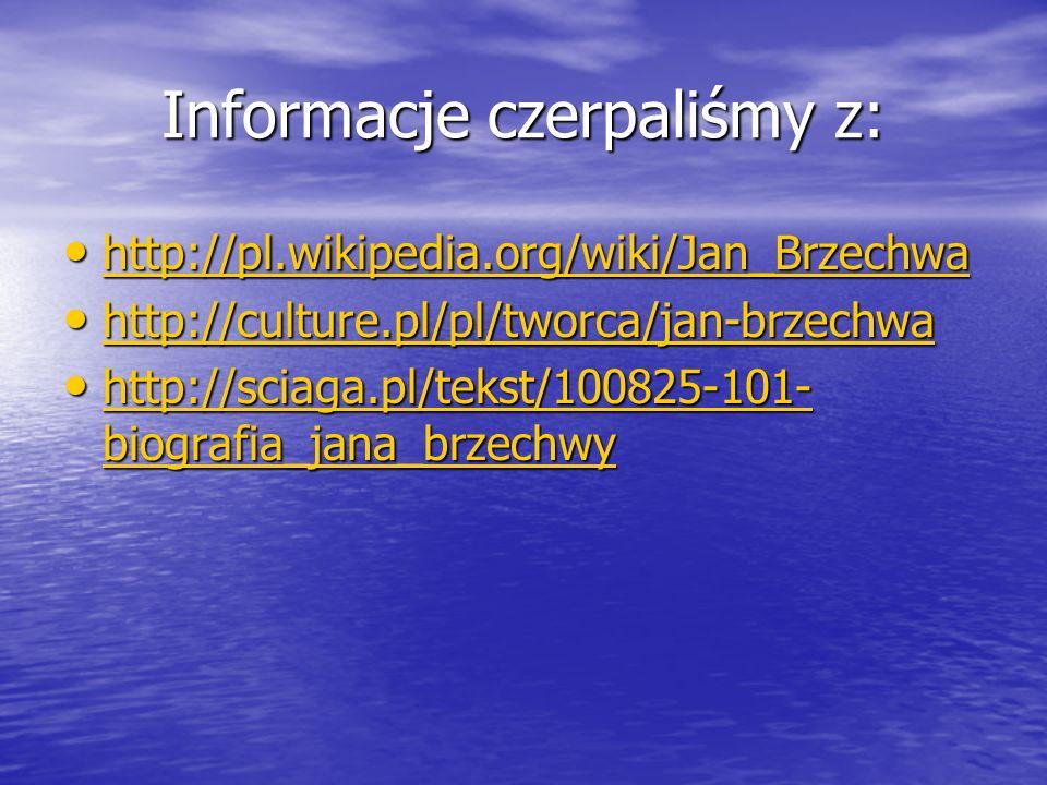 Informacje czerpaliśmy z: http://pl.wikipedia.org/wiki/Jan_Brzechwa http://pl.wikipedia.org/wiki/Jan_Brzechwa http://pl.wikipedia.org/wiki/Jan_Brzechw