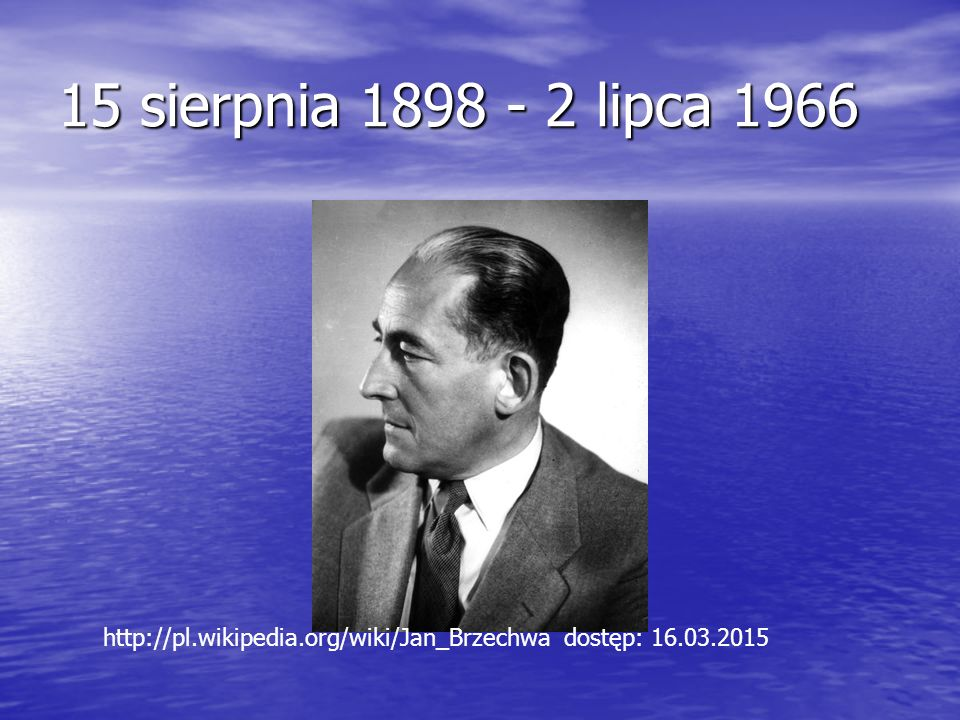 15 sierpnia 1898 - 2 lipca 1966 http://pl.wikipedia.org/wiki/Jan_Brzechwa dostęp: 16.03.2015