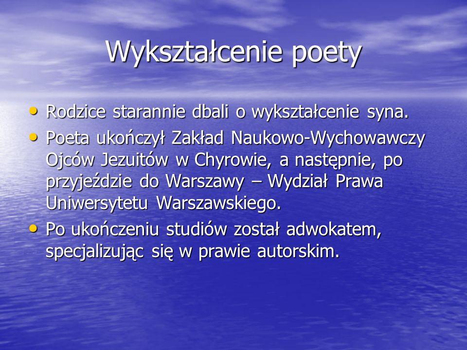 Wykształcenie poety Rodzice starannie dbali o wykształcenie syna. Rodzice starannie dbali o wykształcenie syna. Poeta ukończył Zakład Naukowo-Wychowaw