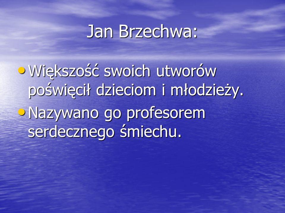 Jan Brzechwa: Większość swoich utworów poświęcił dzieciom i młodzieży. Większość swoich utworów poświęcił dzieciom i młodzieży. Nazywano go profesorem