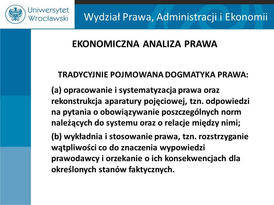 Wydział Prawa, Administracji i Ekonomii EKONOMICZNA ANALIZA PRAWA MODELE PRAWOZNAWSTWA ze względu na stosunek do dogmatyki prawa:  tradycyjny dogmatyczny (np.